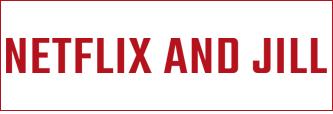 Netflix and Jill