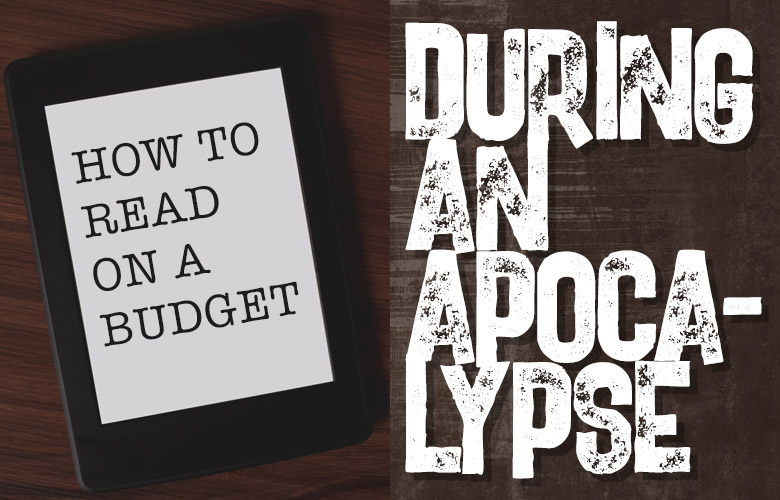 How to Read on a Budget During an Apocalypse
